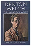 img - for Denton Welch : the Making of a Writer / Michael De-La-Noy book / textbook / text book