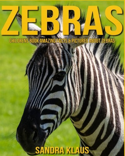 Childrens Book: Amazing Facts & Pictures about Zebras