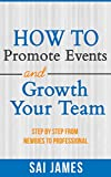 Network Marketing : How To Promote Events And Growth Your Team  Step By Step  From Newbies To Professional: Network Marketing : How To Promote Events And ... marketing, home base business , MLM Book 4)