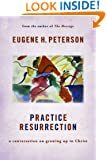 """Practice Resurrection: A Conversation on Growing Up in Christ (Eugene Peterson's Five """"Conversations"""" in Spiritual Theology)"""