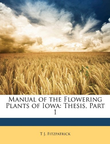 Manual of the Flowering Plants of Iowa: Thesis, Part 1