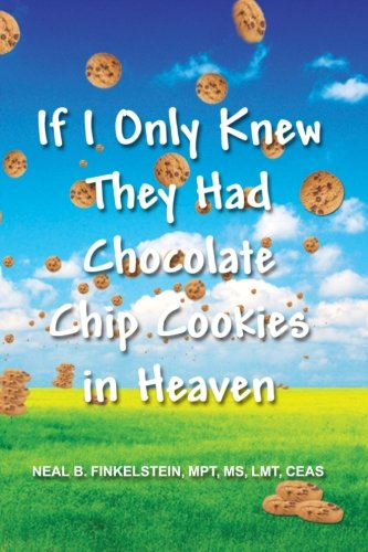If I Only Knew They Had Chocolate Chip Cookies In Heaven