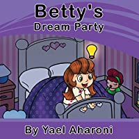 (FREE on 9/6) Children's Ebook: Betty's Dream Party by yael aharoni - http://eBooksHabit.com