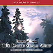 The Earth Shall Weep: A History of Native America | [James Wilson]