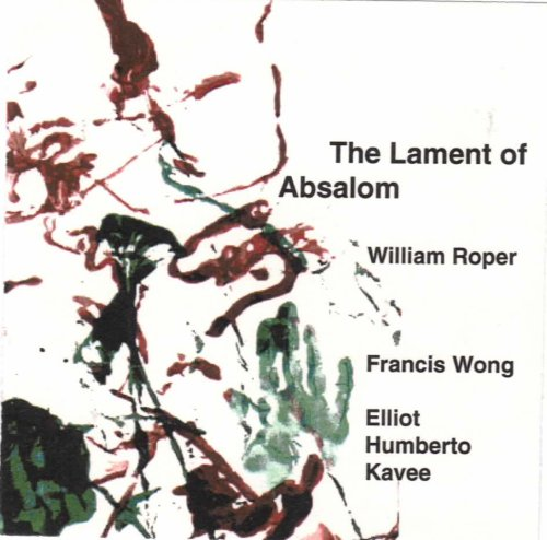 The Lament of Absalom by William Roper, Francis Wong and Elliot Humberto Kavee