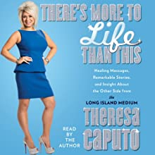 There's More to Life than This: Healing Messages, Remarkable Stories, and Insight about the Other Side from the Long Island Medium (       UNABRIDGED) by Theresa Caputo Narrated by Theresa Caputo