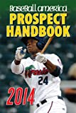 img - for Baseball America 2014 Prospect Handbook: The 2014 Expert guide to Baseball Prospects and MLB Organization Rankings (Baseball America Prospect Handbook) book / textbook / text book