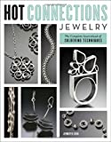 Hot Connections Jewelry: The Complete Sourcebook of Soldering Techniques
