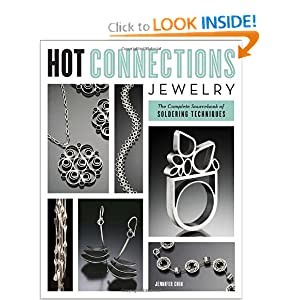 Hot Connections Jewelry: The Complete Sourcebook of Soldering Techniques Jennifer Chin