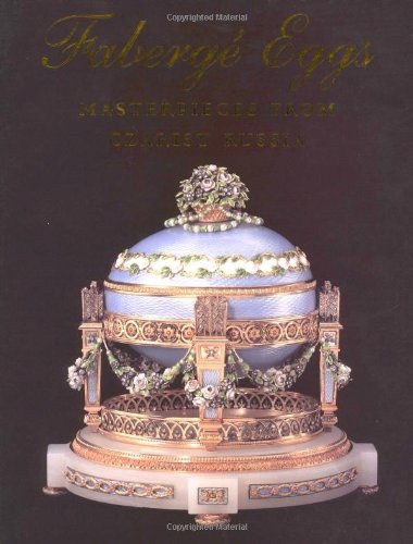 Faberge Eggs: Masterpieces from Czarist Russia - Susanna Pfeffer