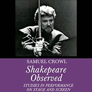 Shakespeare Observed: Studies in Performance on Stage and Screen | [Samuel Crowl]