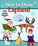 Lapland Holidays - How to Draw Lapland's Characters: Travel Activity for Kids and the Whole Family (How to Draw Comics and Cartoon Characters Book 41)
