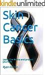 Skin Cancer Basics: Learn The Basics...