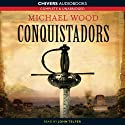 Conquistadors (       UNABRIDGED) by Michael Wood Narrated by John Telfer