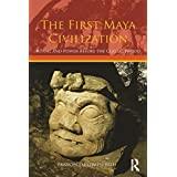 The First Maya Civilization: Ritual and Power Before the Classic Period ~ Francisco Estrada Belli