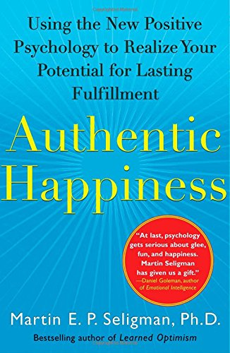 Authentic Happiness: Using the New Positive Psychology to...