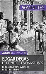 Edgar Degas, le peintre des danseuses- La passion du mouvement et de linstantan (Artistes t. 10) (French Edition)