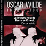 La importancia de llamarse Ernesto [The Importance of Being Earnest] | Oscar Wilde