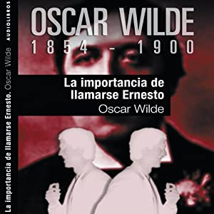 La importancia de llamarse Ernesto [The Importance of Being Earnest] | [Oscar Wilde]