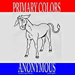 Primary Colors: A Novel of Politics | Joe Klein