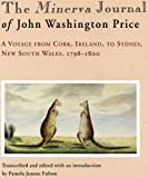 img - for The Minerva Journal of John Washington Price: A Voyage from Cork, Ireland to Sydney, New South Wales 1798-1800 (Miegunyah Press Second Series) book / textbook / text book