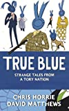 True Blue: Strange Tales from a Tory Nation (0007293704) by Horrie, Chris