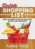 Paleo Shopping List: What you need to buy to stay lean, strong, and energetic (Paleo Recipes)