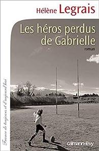 Les h�ros perdus de Gabrielle par H�l�ne Legrais