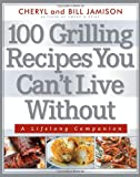 100 Grilling Recipes You Can't Live Without: A Lifelong Companion (1558328017) by Jamison, Cheryl Alters
