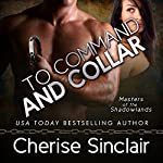 To Command and Collar: Masters of the Shadowlands, Book 6   Cherise Sinclair