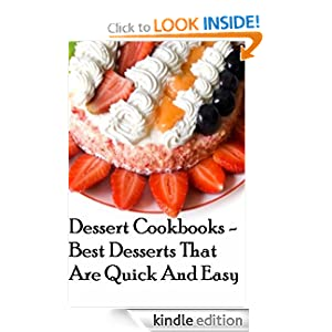 FREE KINDLE BOOK: Dessert Cookbooks - Best Desserts that are Quick and Easy