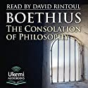 The Consolation of Philosophy Audiobook by Anicius Manlius Severinus Boethius Narrated by David Rintoul