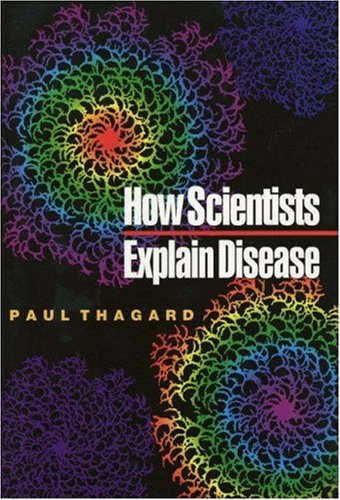 How Scientists Explain Disease, Paul Thagard