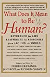 img - for What Does It Mean to Be Human?: Reverence for Life Reaffirmed by Responses from Around the World book / textbook / text book