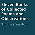 Eleven Books of Collected Poems and Observations | Thomas Weston