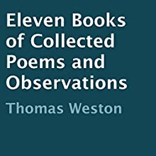 Eleven Books of Collected Poems and Observations (       UNABRIDGED) by Thomas Weston Narrated by David K. Aycock