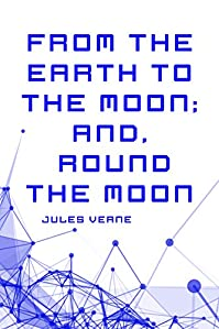 From The Earth To The Moon; And, Round The Moon by Jules Verne ebook deal