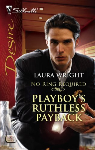 Playboy's Ruthless Payback (Silhouette Desire), Laura Wright