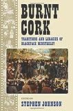 Burnt Cork: Traditions and Legacies of Blackface Minstrelsy