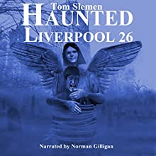 Haunted Liverpool 26 Audiobook by Tom Slemen Narrated by Norman Gilligan