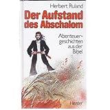 """Der Aufstand des Abschalom. Abenteuergeschichten aus der Bibelvon """"Herbert Ruland"""""""