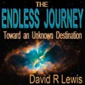 The Endless Journey Toward an Unknown Destination Audiobook by David R. Lewis Narrated by David R. Lewis