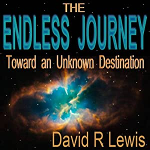 The Endless Journey Toward an Unknown Destination | [David R. Lewis]
