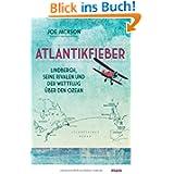 Atlantikfieber: Lindbergh, seine Rivalen und der Wettflug über den Ozean