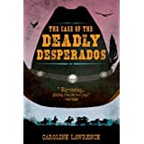 The Case of the Deadly Desperados: Western Mysteries, Book One (P.K. Pinkerton) ~ Caroline Lawrence