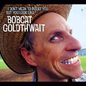 I Don't Mean to Insult You, But You Look Like Bobcat Goldthwait | [Bobcat Goldthwait]