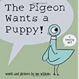 The Pigeon Wants a Puppy!by Mo Willems
