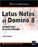 echange, troc Patrick Antouly - Lotus Notes et Domino 8 - Administration de serveurs Domino
