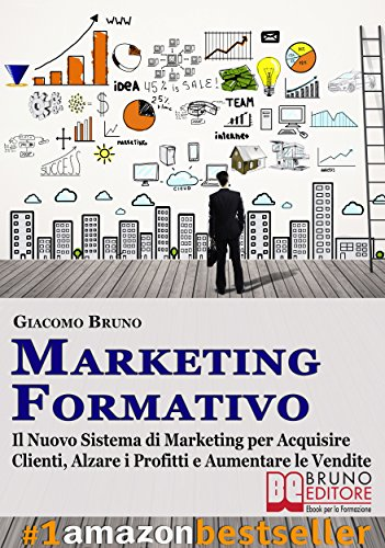 MARKETING FORMATIVO Il Nuovo Sistema di Marketing per Acquisire Clienti Alzare i Profitti e Aumentare le Vendi PDF
