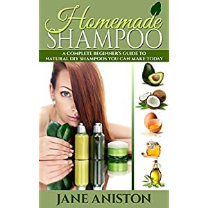 Homemade Shampoo: Beginner's Guide To Natural DIY Shampoos - Includes 34 Organic Shampoo Recipes! (Natural Hair Care, Essential Oils, DIY Recipes, Pro